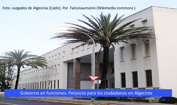 <strong>Gobierno en funciones. Perjuicio</strong> para los ciudadanos en <strong>Algeciras</strong>